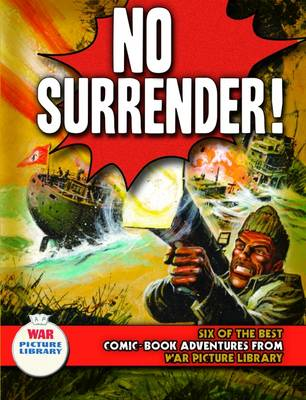 "No Surrender!: Six Action-packed Adventures from ""War Picture Library"" - Six of the Best (Paperback)"