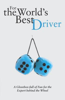 For the World's Best Driver: A Glovebox Full of Fun for the Expert Behind the Wheel (Hardback)