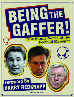 Being the Gaffer!: The Funny World of the Football Manager (Paperback)