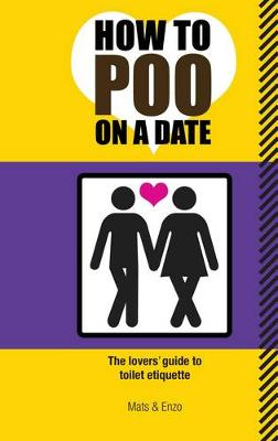 How to Poo on a Date: The Lovers Guide to Toilet Etiquette (Paperback)