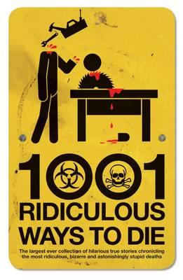1001 Ridiculous Ways to Die (Paperback)