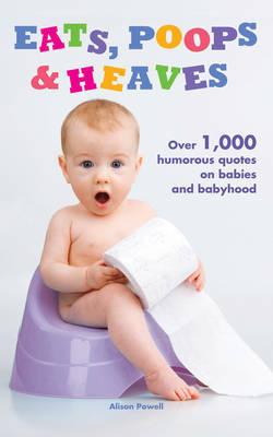 Eats, Poops, Heaves: Humorous Quotations on Babies and Babyhood (Hardback)