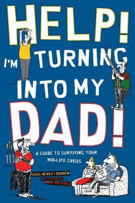 Help! I'm Turning Into My Dad (Hardback)