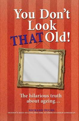 You Don't Look That Old!: Isn't it Funny How the Years Go by... (Hardback)