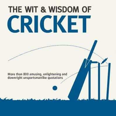 Wit & Wisdom: Cricket: Unforgettable Quotations from the Crease (Paperback)
