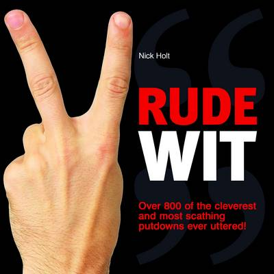 Rude Wit: Over 800 of the Cleverest and Scathing Putdowns Ever Uttered (Paperback)