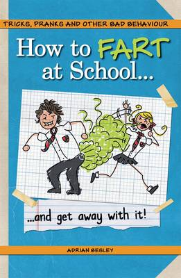 How to Fart at School-- and Get Away with It! (Paperback)