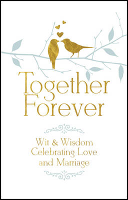 Together Forever: Humorous Quotes Celebrating Love & Marriage (Hardback)