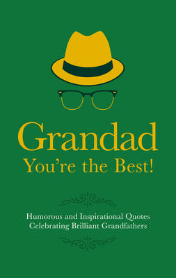Grandad You're the Best!: Humorous and Inspirational Quotes Celebrating Brilliant Grandfathers (Hardback)