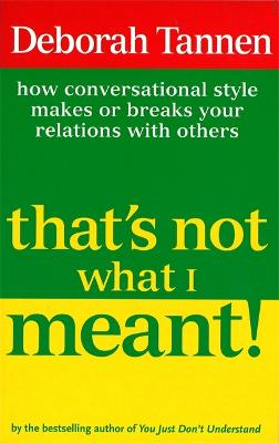 That's Not What I Meant!: How Conversational Style Makes Or Breaks Your Relations With Others (Paperback)