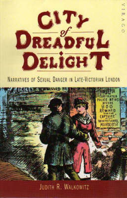 City of Dreadful Delight: Narratives of Sexual Danger in Late-Victorian London (Paperback)
