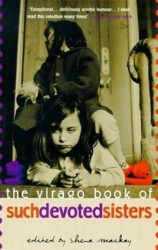 The Virago Book Of Such Devoted Sisters: An Anthology of Stories (Paperback)