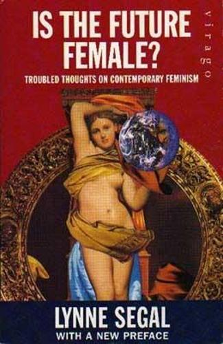 Is The Future Female?: Troubled Thoughts on Contemporary Feminism (Paperback)