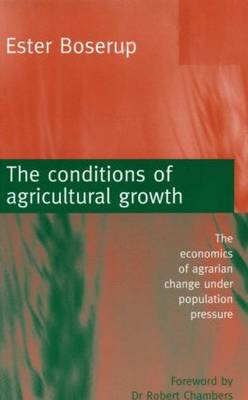 The Conditions of Agricultural Growth: The Economics of Agrarian Change Under Population Pressure (Paperback)