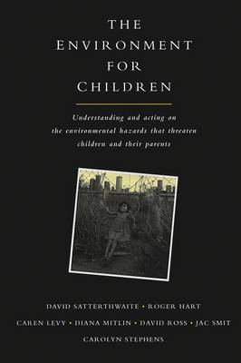 The Environment for Children: Understanding and Acting on the Environmental Hazards That Threaten Children and Their Parents (Paperback)