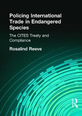 Policing International Trade in Endangered Species: The CITES Treaty and Compliance (Hardback)