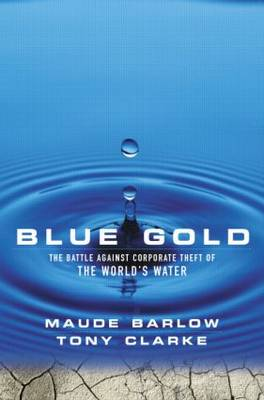 Blue Gold: The Battle Against Corporate Theft of the World's Water (Hardback)
