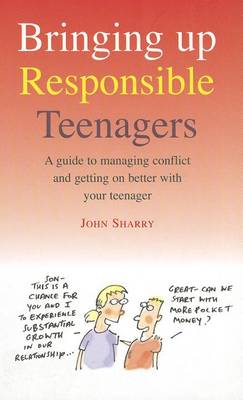 Bringing Up Responsible Teenagers: A Guide to Managing Conflict and Getting on Better with Your Teenager (Paperback)