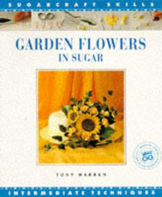 Garden Flowers in Sugar Sugar Craft Skil - Sugarcraft Skills (Paperback)