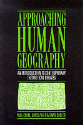 Approaching Human Geography: An Introduction To Contemporary Theoretical Debates (Paperback)
