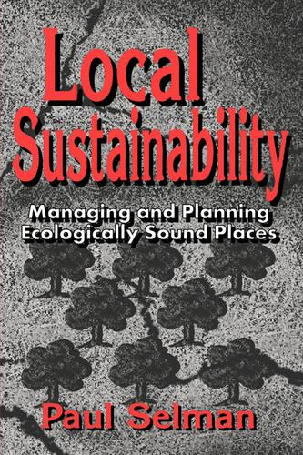 Local Sustainability: Managing and Planning Ecologically Sound Places (Paperback)