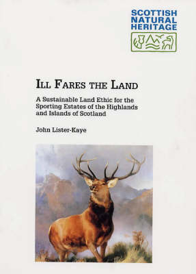 Ill Fares the Land: A Sustainable Land Ethic for the Sporting Estates of the Highlands and Islands of Scotland - Scottish Natural Heritage Occasional Paper No. 3 (Paperback)