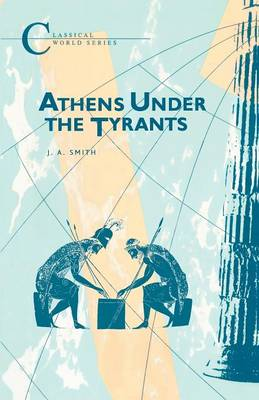 Athens Under the Tyrants - Classical World Series (Paperback)