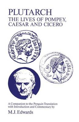 "Plutarch: ""Lives of Pompey, Caesar and Cicero"" - A Companion to the Penguin Translation - Classics Companions (Paperback)"