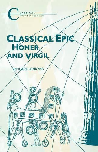 Classical Epic: Homer and Virgil - Classical World Series (Paperback)