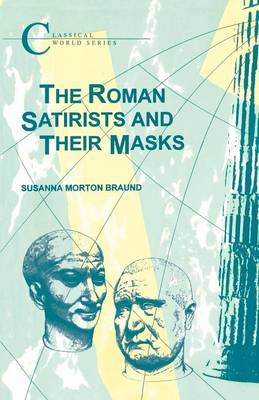 The Roman Satirists and Their Masks - BCP Classical World S. (Paperback)