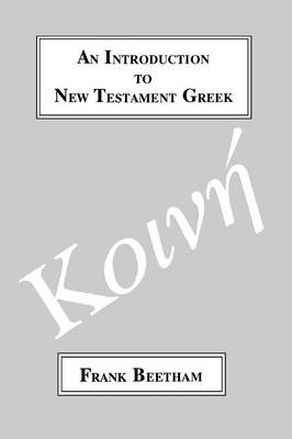 An Introduction to New Testament Greek: A Quick Course in the Reading of Koine Greek (Paperback)