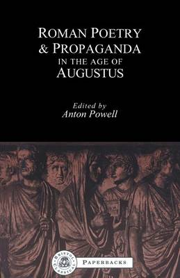 Roman Poetry and Propaganda in the Age of Augustus - Bristol Classical Paperbacks (Paperback)