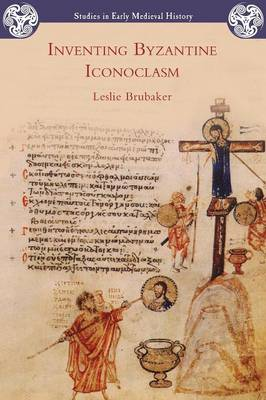 Inventing Byzantine Iconoclasm - Studies in Early Medieval History (Paperback)