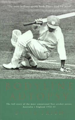 Bodyline Autopsy: The full story of the most sensational Test cricket series: Australia v England 1932-33 (Paperback)