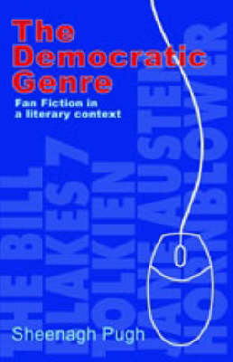 The Democratic Genre: Fan Fiction in a Literary Context (Paperback)