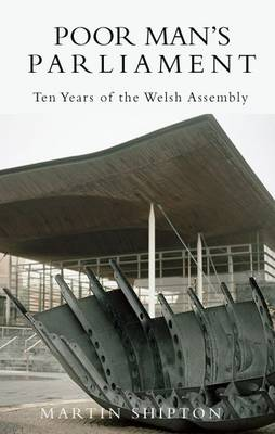 Poor Man's Parliament: 10 Years of the Welsh Assembly (Paperback)