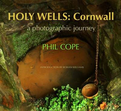Holy Wells, Cornwall: A Photographic Journey (Hardback)