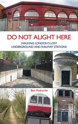 Do Not Alight Here: Walking London's Lost Underground and Railway Stations (Paperback)