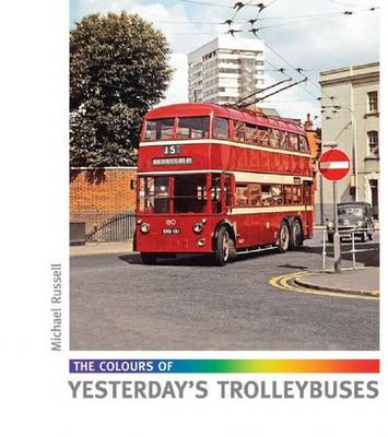 The Colours of Yesterday's Trolleybuses (Hardback)