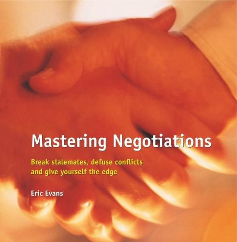 Mastering Negotiations: Break Stalemates, Defuse Conflicts & Give Yourself the Edge (Paperback)