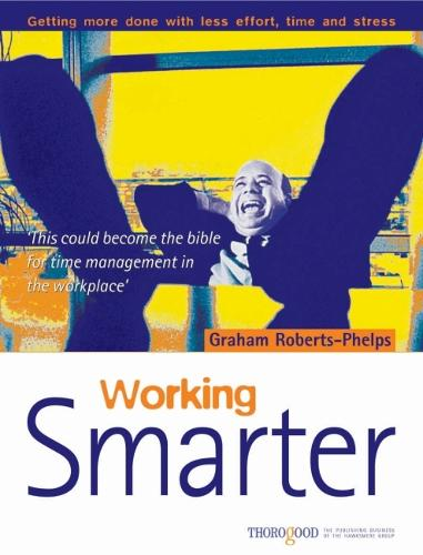 Working Smarter: How to Get More Done in Less Time, Effort and Stress (Paperback)
