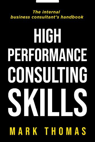 High-Performance Consulting Skills: The Internal Consultant's Guide to Value-Added Performance (Paperback)