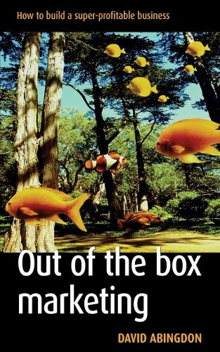 Out of the Box Marketing: How to Build a Super-Profitable Business (Paperback)