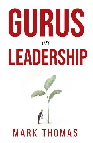 Gurus on Leadership: A Guide to the World's Thought-Leaders in Leadership (Paperback)