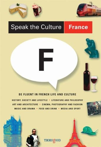 Speak the Culture: France: Be Fluent in French Life and Culture (Paperback)