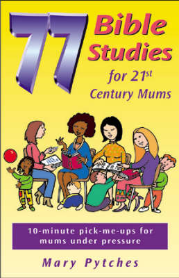 77 Bible Studies for 21st Century Mums (Paperback)