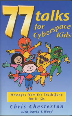77 Talks for Cyberspace Kids: Messages from the Truth Zone for 8-12s (Big book)