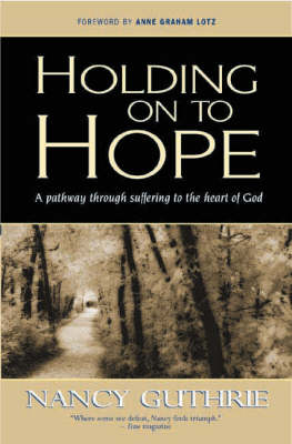 Holding onto Hope: A Pathway through Suffering to the Heart of God (Hardback)