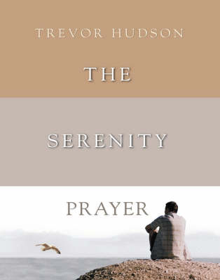 The Serenity Prayer: A Prayer to Enrich Your Life, a Path to Deeper Peace (Hardback)