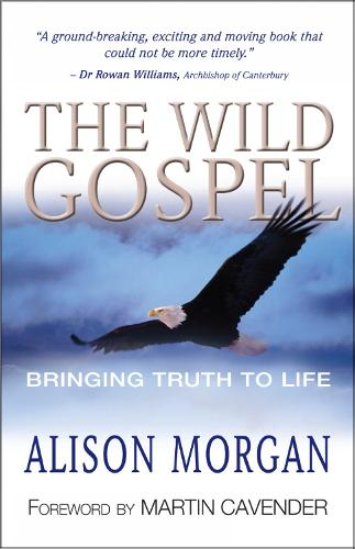 The Wild Gospel: Bringing Truth to Life (Paperback)